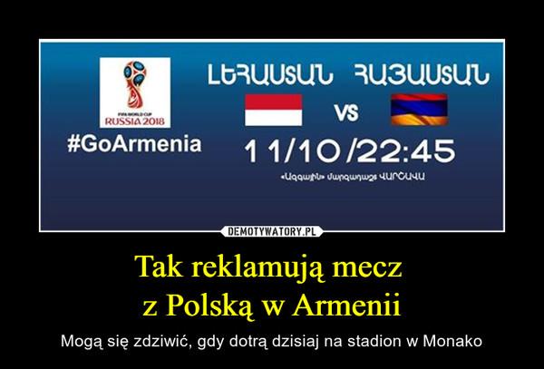 Tak reklamują mecz z Polską w Armenii – Mogą się zdziwić, gdy dotrą dzisiaj na stadion w Monako