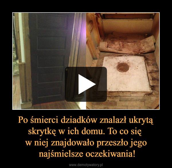 Po śmierci dziadków znalazł ukrytą skrytkę w ich domu. To co się w niej znajdowało przeszło jego najśmielsze oczekiwania! –