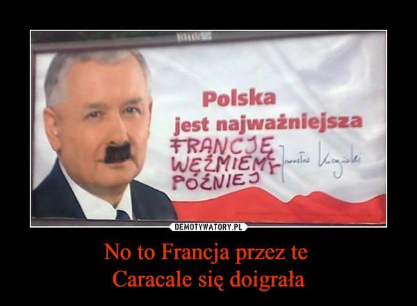 No to Francja przez te Caracale się doigrała –  Polska jest najważniejszaFRANCE WEŹMIEMY PÓŹNIEJJarosław Kaczyński