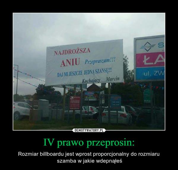 IV prawo przeprosin: – Rozmiar billboardu jest wprost proporcjonalny do rozmiaru szamba w jakie wdepnąłeś NAJDROŻSZA ANIU  Przepraszam!!!DAJ MI JESZCZE JEDNĄ SZANSĘ!!!KOCHAJĄCY MARCIN