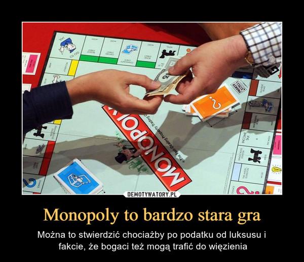 Monopoly to bardzo stara gra – Można to stwierdzić chociażby po podatku od luksusu i fakcie, że bogaci też mogą trafić do więzienia