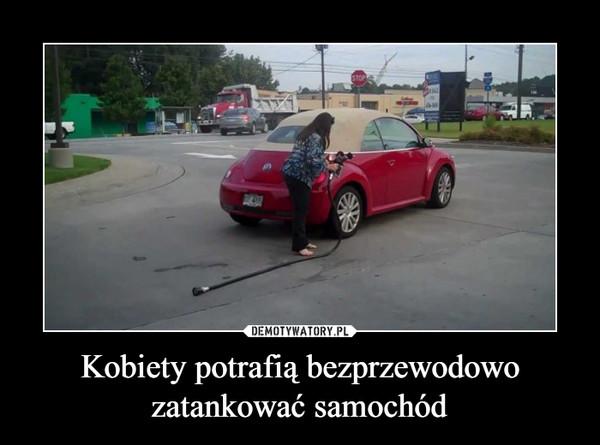 Kobiety potrafią bezprzewodowo zatankować samochód –