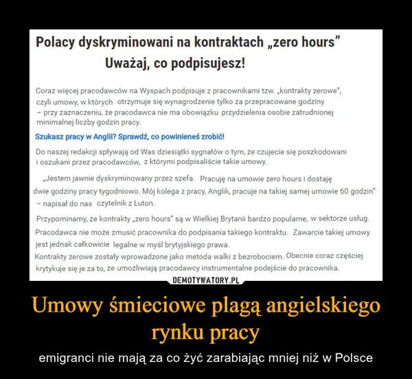 Umowy śmieciowe plagą angielskiego rynku pracy – emigranci nie mają za co żyć zarabiając mniej niż w Polsce