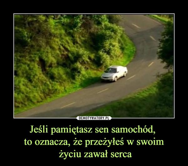 Jeśli pamiętasz sen samochód, to oznacza, że przeżyłeś w swoim życiu zawał serca –