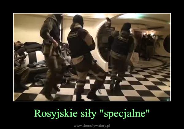"""Rosyjskie siły """"specjalne"""" –"""