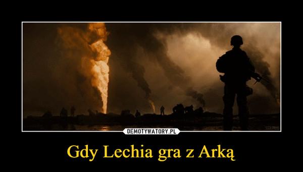 Gdy Lechia gra z Arką –
