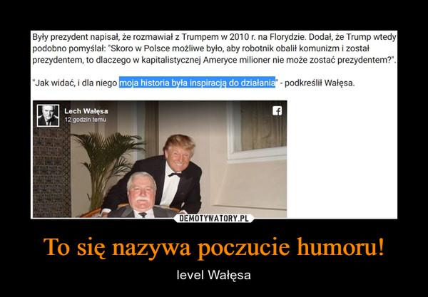 To się nazywa poczucie humoru! – level Wałęsa