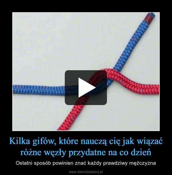 Kilka gifów, które nauczą cię jak wiązać różne węzły przydatne na co dzień – Ostatni sposób powinien znać każdy prawdziwy mężczyzna