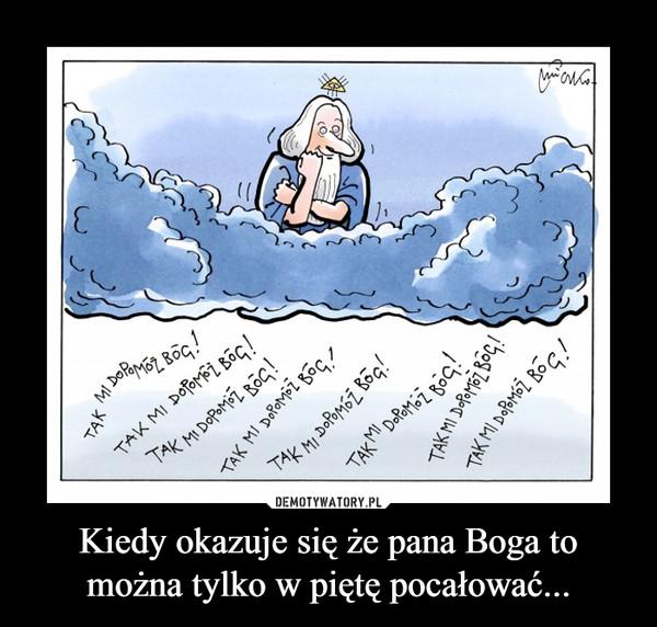 Kiedy okazuje się że pana Boga to można tylko w piętę pocałować... –