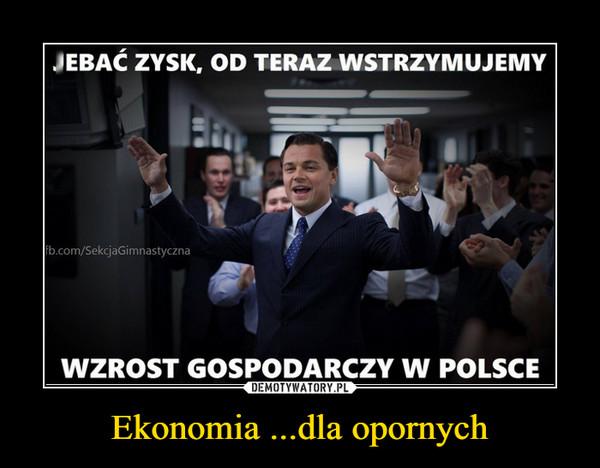 Ekonomia ...dla opornych –