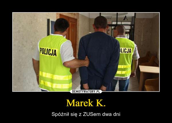 Marek K. – Spóźnił się z ZUSem dwa dni