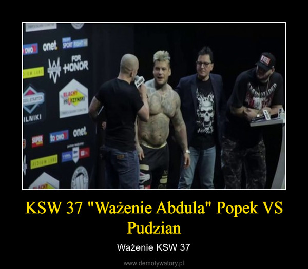 """KSW 37 """"Ważenie Abdula"""" Popek VS Pudzian – Ważenie KSW 37"""