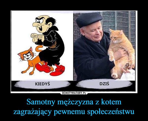 Samotny mężczyzna z kotem zagrażający pewnemu społeczeństwu –