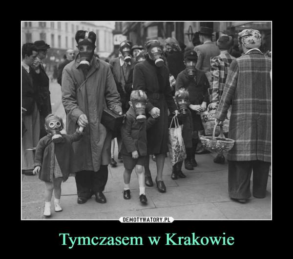 Tymczasem w Krakowie –