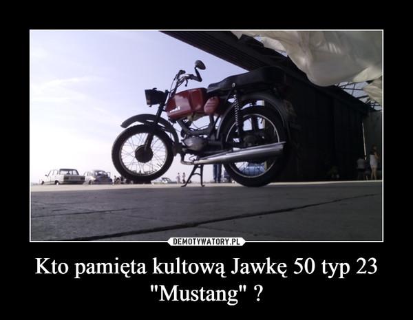 "Kto pamięta kultową Jawkę 50 typ 23 ""Mustang"" ? –"