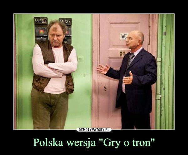 """Polska wersja """"Gry o tron"""" –"""
