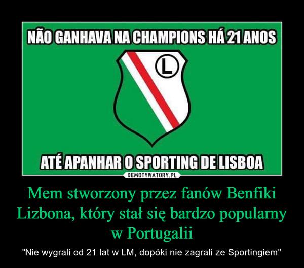 """Mem stworzony przez fanów Benfiki Lizbona, który stał się bardzo popularny w Portugalii – """"Nie wygrali od 21 lat w LM, dopóki nie zagrali ze Sportingiem"""""""