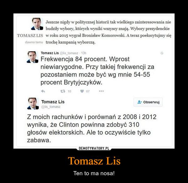 Tomasz Lis – Ten to ma nosa!