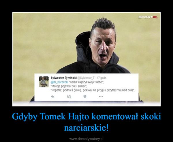 Gdyby Tomek Hajto komentował skoki narciarskie! –