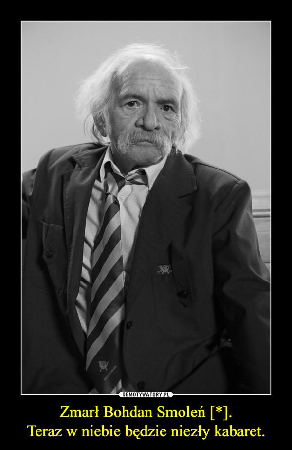 Zmarł Bohdan Smoleń [*].Teraz w niebie będzie niezły kabaret. –