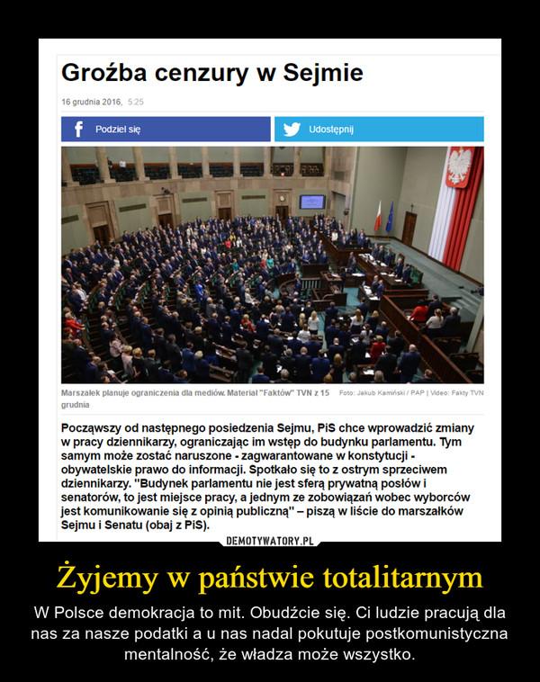 Żyjemy w państwie totalitarnym – W Polsce demokracja to mit. Obudźcie się. Ci ludzie pracują dla nas za nasze podatki a u nas nadal pokutuje postkomunistyczna mentalność, że władza może wszystko.