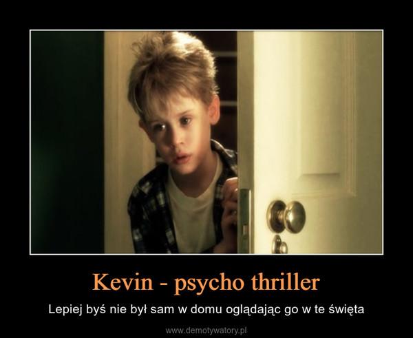 Kevin - psycho thriller – Lepiej byś nie był sam w domu oglądając go w te święta