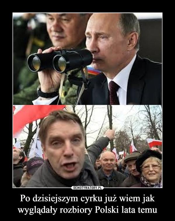 Po dzisiejszym cyrku już wiem jak wyglądały rozbiory Polski lata temu –