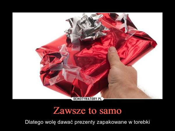 Zawsze to samo – Dlatego wolę dawać prezenty zapakowane w torebki