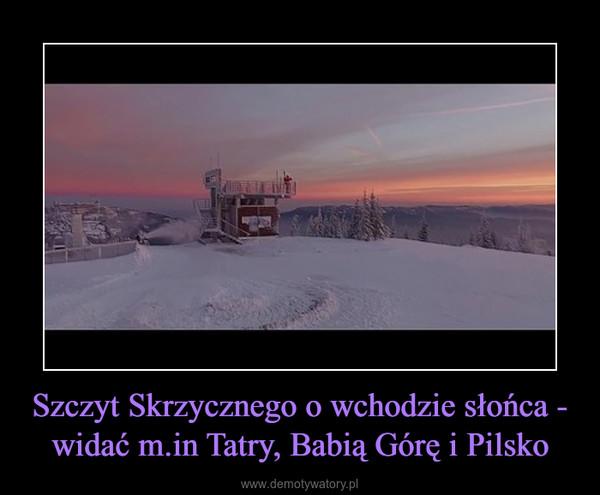 Szczyt Skrzycznego o wchodzie słońca - widać m.in Tatry, Babią Górę i Pilsko –