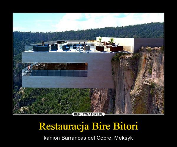 Restauracja Bire Bitori – kanion Barrancas del Cobre, Meksyk