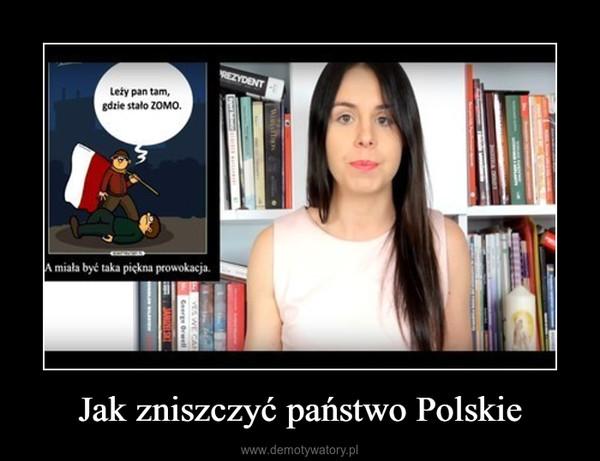Jak zniszczyć państwo Polskie –