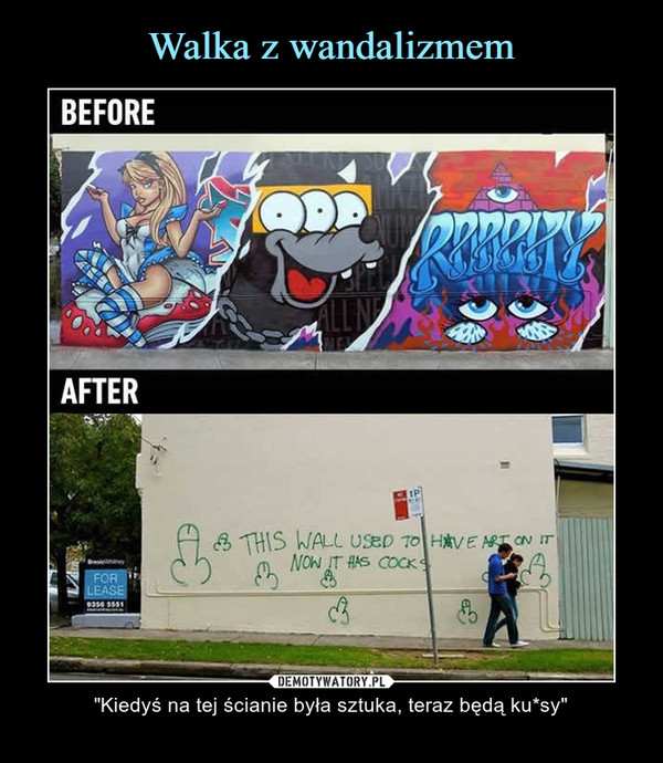 """– """"Kiedyś na tej ścianie była sztuka, teraz będą ku*sy"""""""