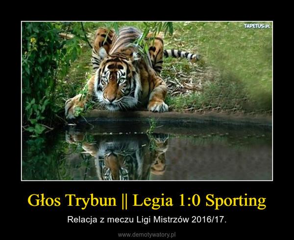 Głos Trybun || Legia 1:0 Sporting – Relacja z meczu Ligi Mistrzów 2016/17.