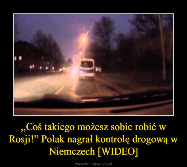 """,,Coś takiego możesz sobie robić w Rosji!"""" Polak nagrał kontrolę drogową w Niemczech [WIDEO] –"""