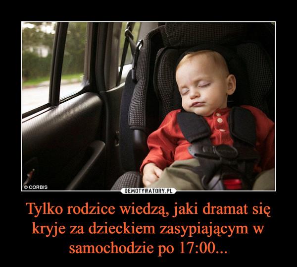Tylko rodzice wiedzą, jaki dramat się kryje za dzieckiem zasypiającym w samochodzie po 17:00... –