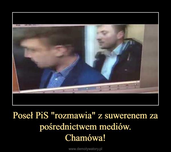 """Poseł PiS """"rozmawia"""" z suwerenem za pośrednictwem mediów.Chamówa! –"""