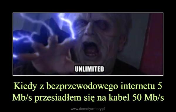Kiedy z bezprzewodowego internetu 5 Mb/s przesiadłem się na kabel 50 Mb/s –