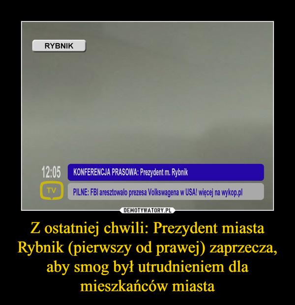 Z ostatniej chwili: Prezydent miasta Rybnik (pierwszy od prawej) zaprzecza, aby smog był utrudnieniem dla mieszkańców miasta –  RYBNIKKONFERENCJA PRASOWA: Prezydent m. Rybnik