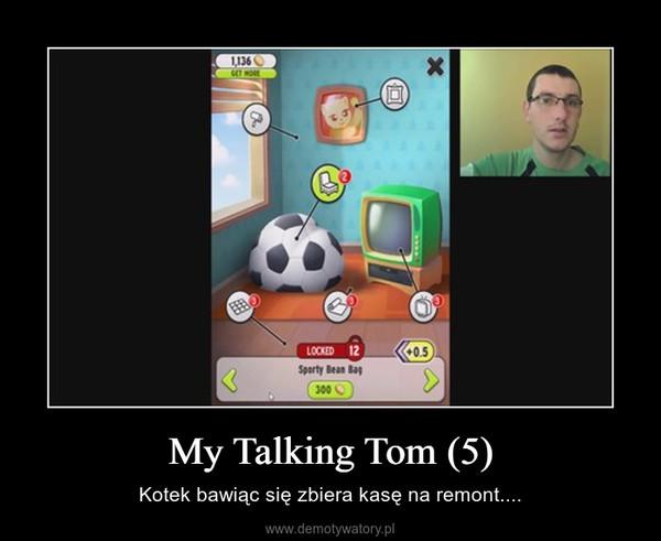 My Talking Tom (5) – Kotek bawiąc się zbiera kasę na remont....