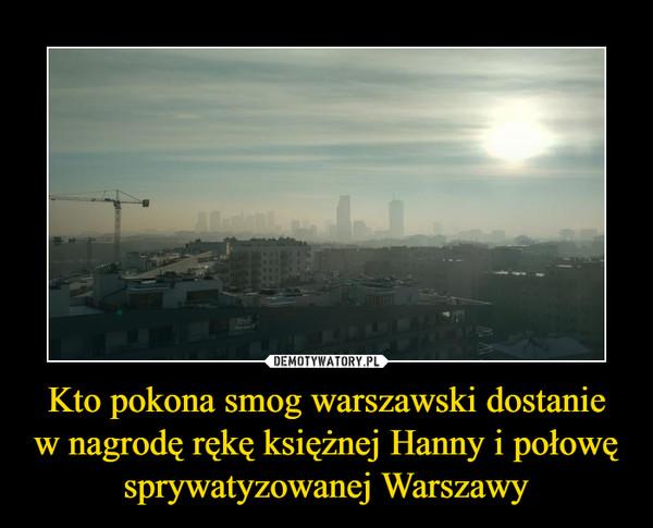 Kto pokona smog warszawski dostaniew nagrodę rękę księżnej Hanny i połowę sprywatyzowanej Warszawy –