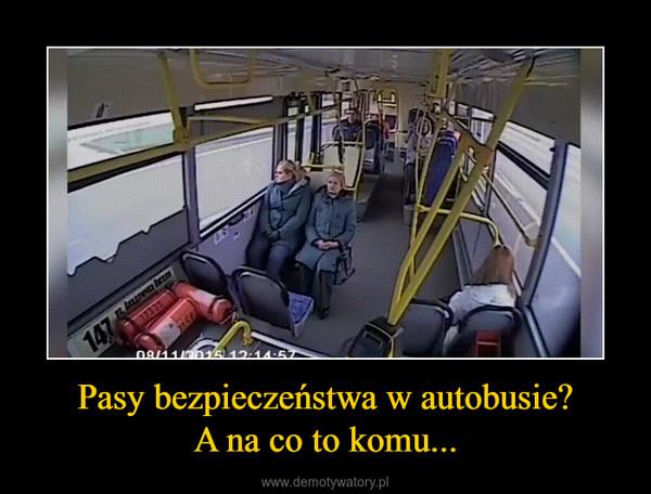 Pasy bezpieczeństwa w autobusie?A na co to komu... –