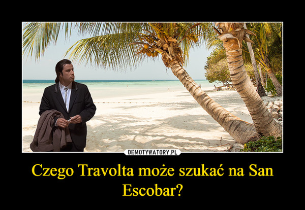 Czego Travolta może szukać na San Escobar? –
