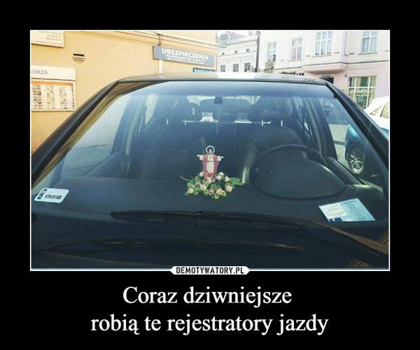 Coraz dziwniejsze robią te rejestratory jazdy –