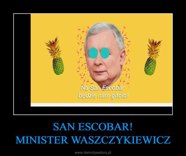 SAN ESCOBAR!MINISTER WASZCZYKIEWICZ –