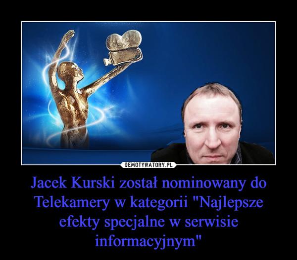 """Jacek Kurski został nominowany do Telekamery w kategorii """"Najlepsze efekty specjalne w serwisie informacyjnym"""" –"""