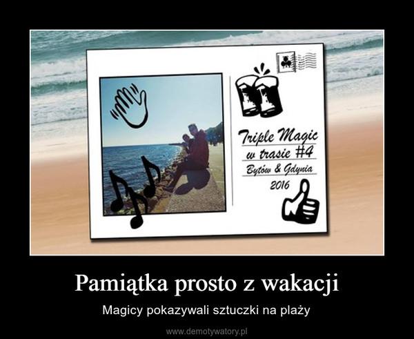 Pamiątka prosto z wakacji – Magicy pokazywali sztuczki na plaży