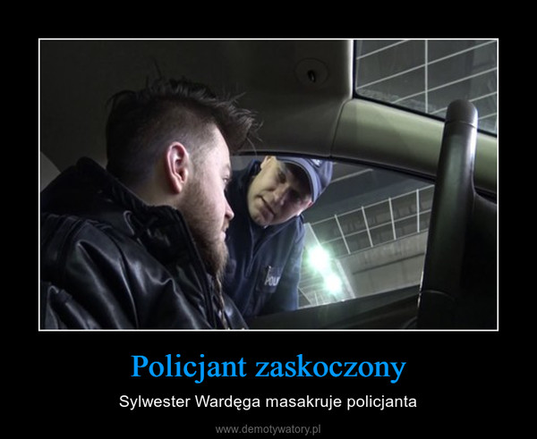 Policjant zaskoczony – Sylwester Wardęga masakruje policjanta