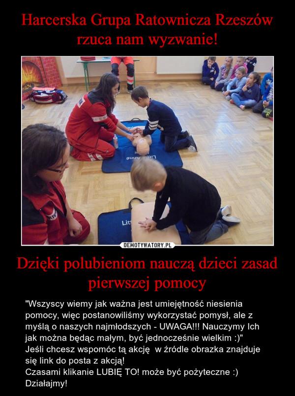 """Dzięki polubieniom nauczą dzieci zasad pierwszej pomocy – """"Wszyscy wiemy jak ważna jest umiejętność niesienia pomocy, więc postanowiliśmy wykorzystać pomysł, ale z myślą o naszych najmłodszych - UWAGA!!! Nauczymy Ich jak można będąc małym, być jednocześnie wielkim :)""""Jeśli chcesz wspomóc tą akcję  w źródle obrazka znajduje się link do posta z akcją!Czasami klikanie LUBIĘ TO! może być pożyteczne :)Działajmy!"""