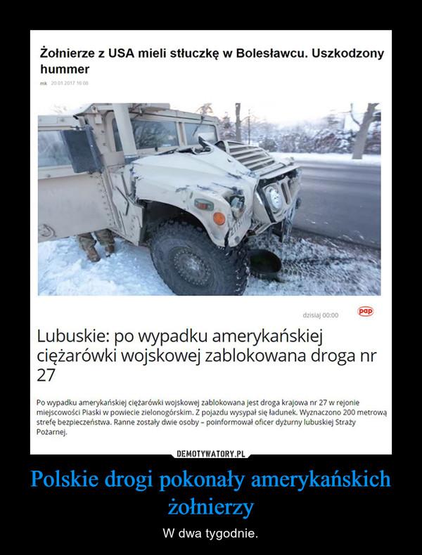 Polskie drogi pokonały amerykańskich żołnierzy – W dwa tygodnie.