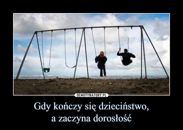 Gdy kończy się dzieciństwo,a zaczyna dorosłość –